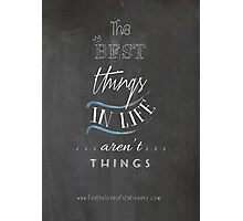The Best Things in Life aren't Things Poster Photographic Print