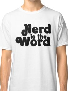 Nerd is the Word Classic T-Shirt