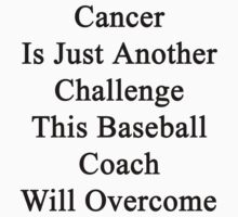 Cancer Is Just Another Challenge This Baseball Coach Will Overcome by supernova23