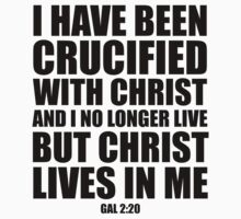 I have been crucified with Christ - Gal 2:20 by CoveredByTees
