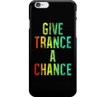 Give Trance A Chance (colours) iPhone Case/Skin