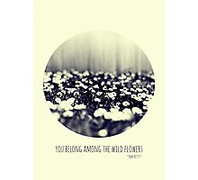 you belong among the wild flowers Photographic Print