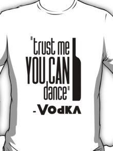 ''#trust me you can dance'' - vodka T-Shirt