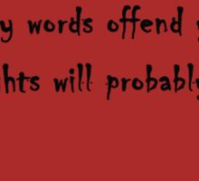 If My Words Offend You.... Sticker