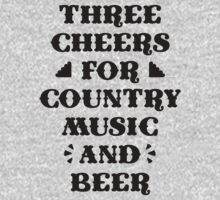 Three Cheers For Country Music and Beer by J B