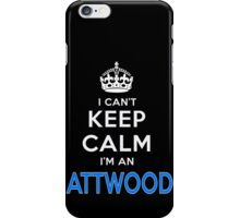 I can't keep calm. I'm an ATTWOOD iPhone Case/Skin