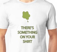 There's something on your shirt! Unisex T-Shirt