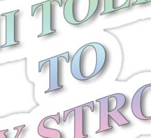 DEMI TOLD ME TO STAY STRONG Sticker