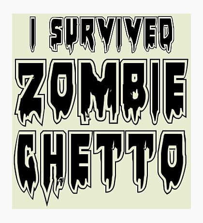 I SURVIVED ZOMBIE GHETTO by Zombie Ghetto Photographic Print
