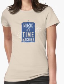 Music is a time machine Womens Fitted T-Shirt
