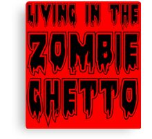 LIVING IN THE ZOMBIE GHETTO by Zombie Ghetto Canvas Print