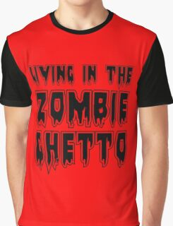 LIVING IN THE ZOMBIE GHETTO by Zombie Ghetto Graphic T-Shirt