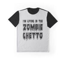 I'M LIVING IN THE ZOMBIE GHETTO by Zombie Ghetto Graphic T-Shirt