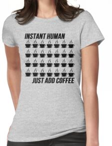 Instant Human Add Coffee Womens Fitted T-Shirt