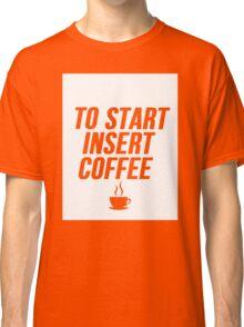 To Start Insert Coffee Classic T-Shirt