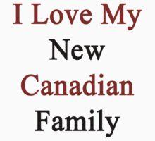 I Love My New Canadian Family  by supernova23