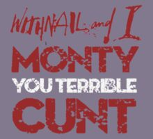 Withnail and I - Monty You Terrible C*** by Rebel Rebel