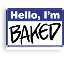 Hello, I'm Baked  Canvas Print