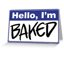 Hello, I'm Baked  Greeting Card