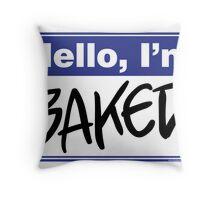 Hello, I'm Baked  Throw Pillow