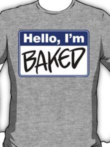 Hello, I'm Baked  T-Shirt