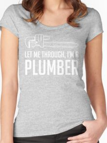 Let Me Through I'm A Plumber Women's Fitted Scoop T-Shirt