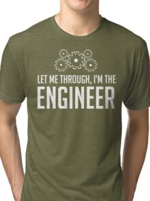 Let Me Through I'm The Engineer Tri-blend T-Shirt