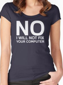 No I Will Not Fix Your Computer Women's Fitted Scoop T-Shirt