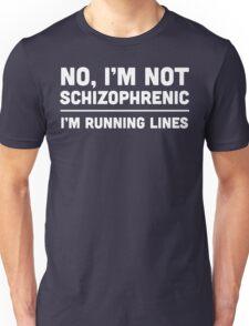 No I'm Not Schizophrenic - I'm Running Lines T-Shirt