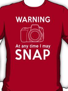 Warning - At Any Time I May Snap T-Shirt