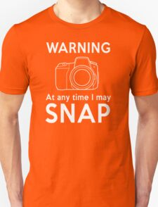 Warning - At Any Time I May Snap Unisex T-Shirt