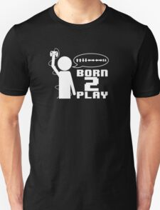 Born 2 Play - White Version T-Shirt