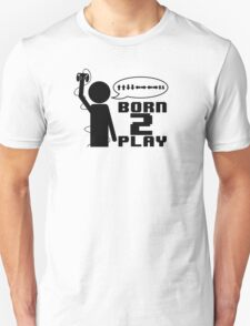 Born 2 Play - Black Version T-Shirt