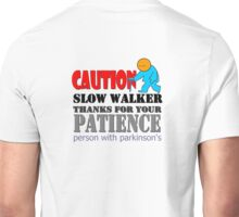 Caution! Slow Walker. Thanks for your patience. Unisex T-Shirt