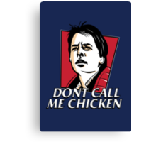 Don't call me chicken Canvas Print