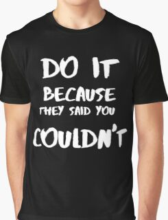 DO IT BECAUSE THEY SAID YOU COULDN'T Graphic T-Shirt
