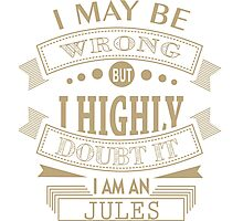 may i wrong, but im highly double it i'm JULES Photographic Print