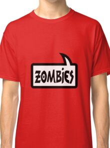 ZOMBIES SPEECH BUBBLE by Zombie Ghetto Classic T-Shirt
