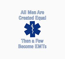 All Men Are Created Equal - Then a Few Become EMTs Unisex T-Shirt