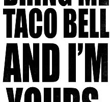 BRING ME TACO BELL AND I'M YOURS (BLACK) by SenketsuSquad