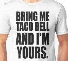 BRING ME TACO BELL AND I'M YOURS (BLACK) Unisex T-Shirt