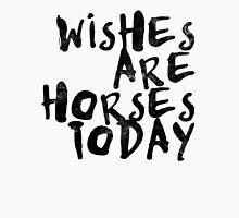 Wishes Are Horses Today Womens Fitted T-Shirt