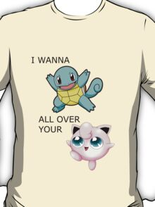 I wanna Squirtle all over... T-Shirt