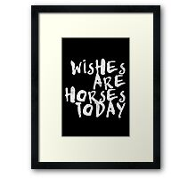 Wishes Are Horses Today Framed Print