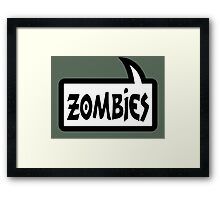 ZOMBIES SPEECH BUBBLE by Zombie Ghetto Framed Print