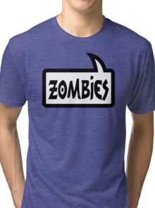ZOMBIES SPEECH BUBBLE by Zombie Ghetto Tri-blend T-Shirt