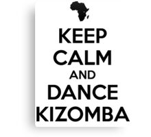 Keep calm and dance kizomba Canvas Print