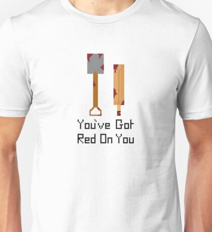 Shaun of the dead - You've got red on you Unisex T-Shirt