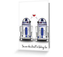 You are the Droid I'm Looking For Greeting Card