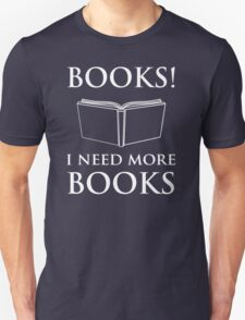 Books!  I Need More Books T-Shirt
